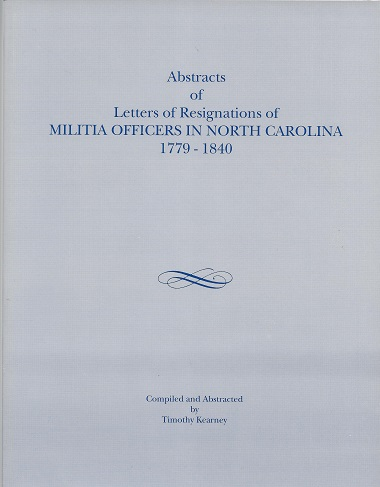 Abstracts of Letters of Resignations of Militia Officers in North Carolina, 1779-1840, Kearney, Timothy