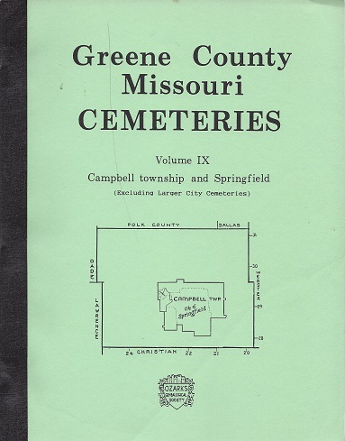 Greene County Missouri Cemeteries: Campbell Township and Springfield (Excluding Larger City Cemeteries), Ozarks Genealogical Society Inc.