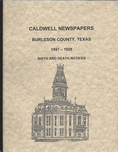 Caldwell Newspapers Burleson County, Texas 1897 - 1929 Birth and Death Notices, Houck, Linda Faust