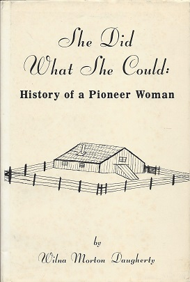She Did What She Could: History of a Pioneer Woman, Daugherty, Wilma Morton
