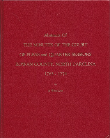 Abstracts of the Minutes of the Court of Pleas and Quarter Sessions: Rowan County, North Carolina 1763-1774, Linn, Jo White