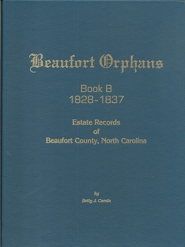 Beaufort Orphans Book B 1828 - 1837: Estate Records of Beaufort County, North Carolina, Camin, Betty J.