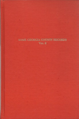 Some Georgia County Records: Being Some of the Legal Records of Clarke, Jasper, Morgan, Putnam, Oglethorpe and Greene Counties, Georgia, Lucas Jr., Silas Emmett