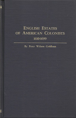 English Estates of American Colonists: American Wills and Administrations in the Preogative Court of Canterbury 1610 - 1699, Coldham, Peter Wilson