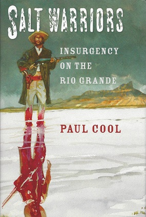 Salt Warriors:  Insurgency on the Rio Grande, Cool, Paul
