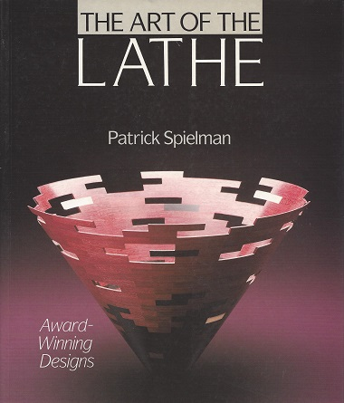 The Art of the Lathe:  Award Winning Designs, Spielman, Patrick
