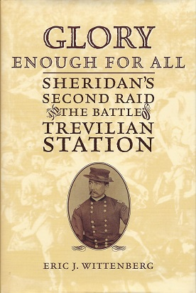 Glory Enough for All :  Sheridan's Second Raid and the Battle of Trevilian Station, Wittenberg, Eric J., Rhea (Foreword), Gordon C.
