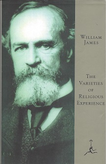 The Varieties of Religious Experience:  A Study in Human Nature being the Gifford Lectures on Natural Religion Delivered at Edinburgh in 1901-1902, James, William