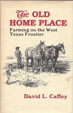 The Old Home Place:  Farming on the West Texas Frontier, Caffey, David L.
