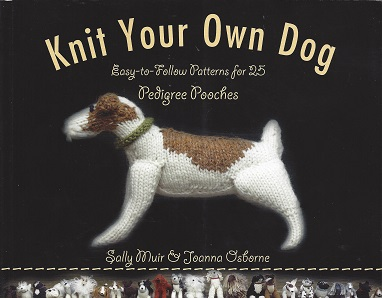 Knit Your Own Dog:  Easy-to-Follow Patterns for 25 Pedigree Pooches, Muir, Sally;  Osborne, Joanna