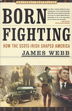 Born Fighting:  How the Scots-Irish Shaped America, Webb, James