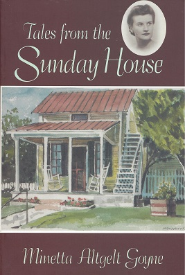 Tales from the Sunday House, Goyne, Minetta Altgelt ; Lee; foreword by James Ward