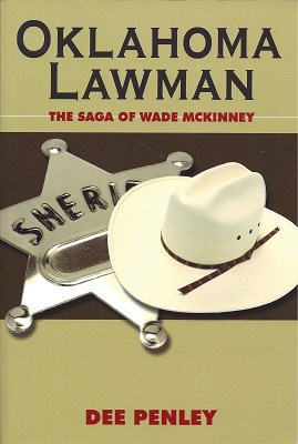 Oklahoma Lawman: The Saga of Wade McKinney, Penley, Dee