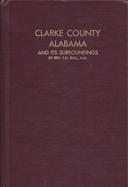 A Glance into The Great South-East, or, Clarke County, Alabama,: And Its Surroundings, from 1540 to 1877, Ball, Rev. T. H.