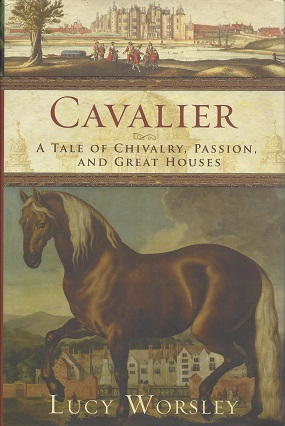 Cavalier:  A Tale of Chivalry, Passion, and Great Houses, Worsley, Lucy