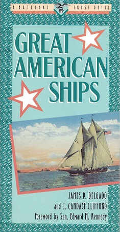 Great American Ships, Delgado, James P. ; Clifford, J. Candace; Kennedy (Foreword), Sen. Edward M.