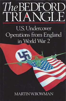 The Bedford Triangle:  U. S. Undercover Operations from England in World War 2, Bowman, Martin W.