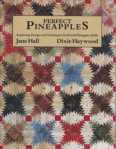 Perfect Pineapples:  Exploring Design and Techniques for Pieced Pineapple Quilts, Hall, Jane; Haywood, Dixie