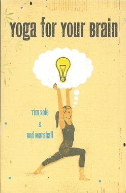 Yoga for Your Brain, Sole, Tim; Marshall, Rod