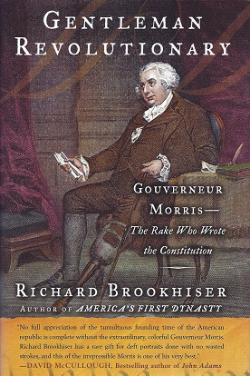Gentleman Revolutionary:  Gouverneur Morris, the Rake who Wrote the Constitution, Brookhiser, Richard