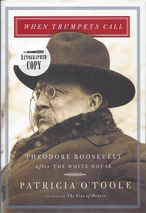 When Trumpets Call:  Theodore Roosevelt after the White House, O'Toole, Patricia