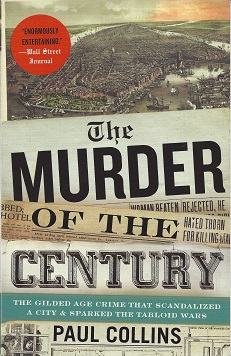 The Murder of the Century:  The Gilded Age Crime That Scandalized a City & Sparked the Tabloid Wars, Collins, Paul