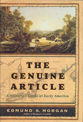 The Genuine Article:  A Historian Looks at Early America, Morgan, Edmund S.