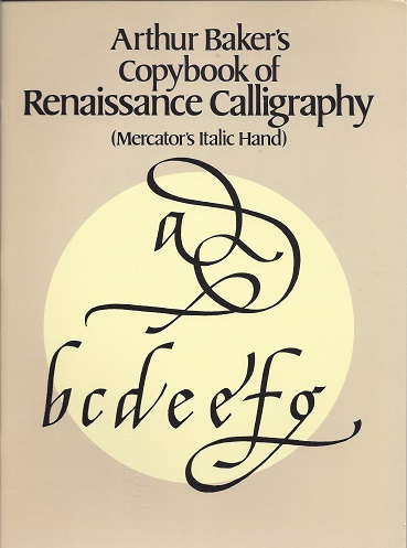 Arthur Baker's Copybook of Renaissance Calligraphy (Mercator's Italic Hand), Baker, Arthur; Hogarth (introduction), William