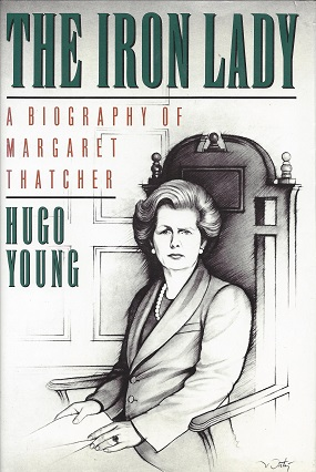 The Iron Lady:  A Biography of Margaret Thatcher, Young, Hugo