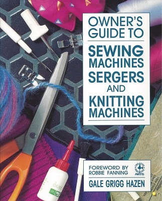 Owner's Guide to Sewing Machines, Sergers, and Knitting Machines, Hazen, Gale Grigg  ; Fanning (foreword),  Robbie