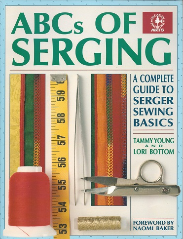 ABCs of Serging:  A Complete Guide to Serger Sewing Basics, Young, Tammy; Bottom, Lori; Baker (Foreword), Naomi
