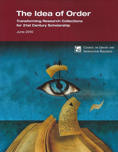 The Idea of Order:  Transforming Research Collections for 21st Century Scholarship, Courant, Paul N.