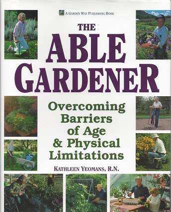 The Able Gardener:  Overcoming Barriers of Age & Physical Limitations, Yeomans, Kathleen