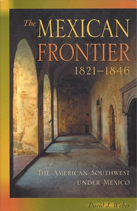 The Mexican Frontier, 1821-1846:  The American Southwest under Mexico, Weber, David J.