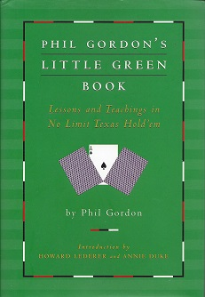 Phil Gordon's Little Green Book:  Lessons and Teachings in No Limit Texas Hold'em, Gordon, Phil; Lederer (foreword), Howard;  Duke (foreword), Annie