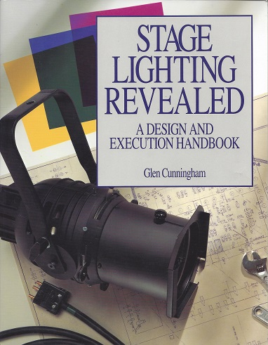 Stage Lighting Revealed:  A Design and Execution Handbook, Cunningham, Glen