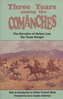 Three Years among the Comanches:  The Narrative of Nelson Lee, the Texas Ranger, Webb (Introduction) Walter Prescott; Anderson (Foreword), Gary Clayton