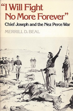 """I Will Fight No More Forever"";  Chief Joseph and the Nez Perce War, Beal, Merrill D."