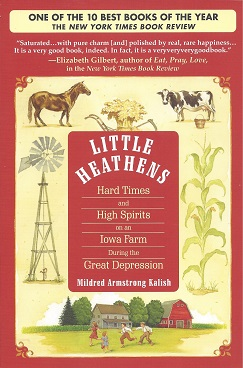 Little Heathens:  Hard Times and High Spirits on an Iowa Farm During the Great Depression, Kalish, Mildred Armstrong