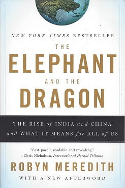 The Elephant and the Dragon:  The Rise of India and China, and What it Means for All of Us, Meredith, Robyn