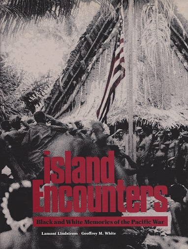 Island Encounters:  Black and White Memories of the Pacific War, Lindstrom, Lamont; White, Geoffrey M.