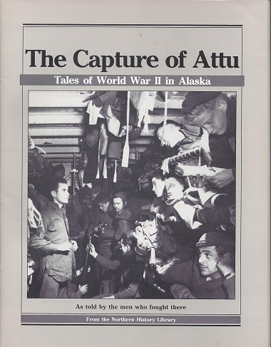 The Capture of Attu:  Tales of World War II in Alaska, as Told by the Men Who Fought There, Cole (Foreword), Terrence