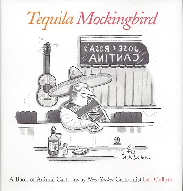 Tequila Mockingbird:  A Book of Animal Cartoons, Cullum, Leo