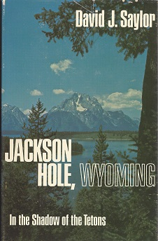 Jackson Hole, Wyoming; In the Shadow of the Tetons, Saylor,  David J.