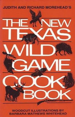 The New Texas Wild Game Cookbook:  A Tradition Grows, Morehead, Judith; Morehead, Richard