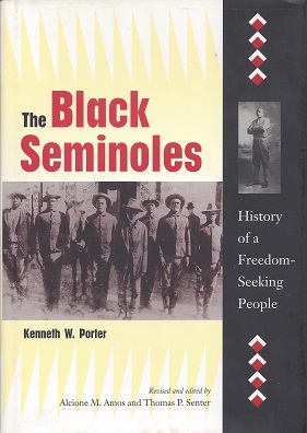The Black Seminoles:  History of a Freedom-Seeking People, Porter, Kenneth W.; revised and edited by Alcione M. Amos and Thomas P. Senter