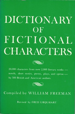 Dictionary of Fictional Characters, Freeman, William; revised by Fred Urquhart; with indexes of authors and titles by E. N. Pennell