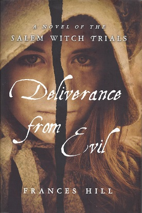Deliverance From Evil:  A Novel of the Salem Witch Trials, Hill, Frances