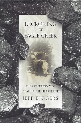 Reckoning at Eagle Creek:  The Secret Legacy of Coal in the Heartland, Biggers, Jeff