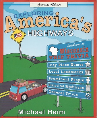 Exploring America's Highways:  Wisconsin Trip Trivia, Heim (compiler), Mike